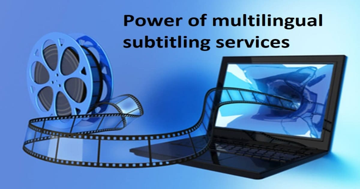 Power of multilingual subtitling services you must know